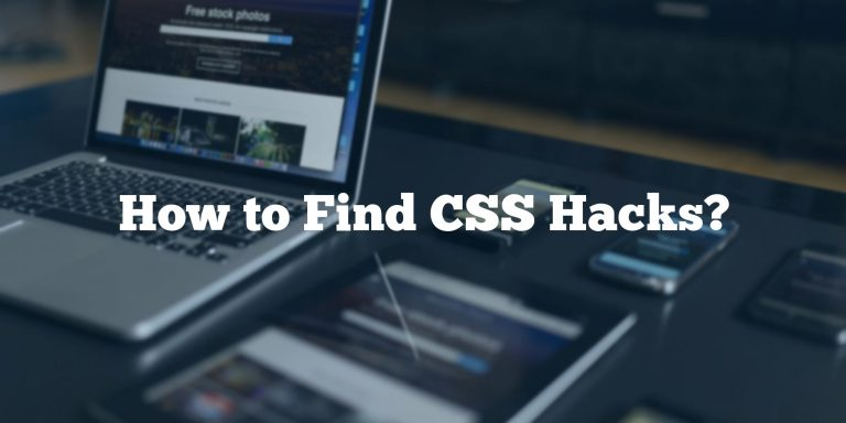 How to Find CSS Hacks?