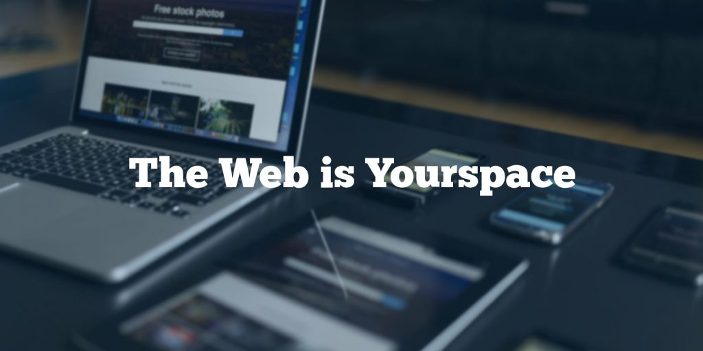The Web is Yourspace